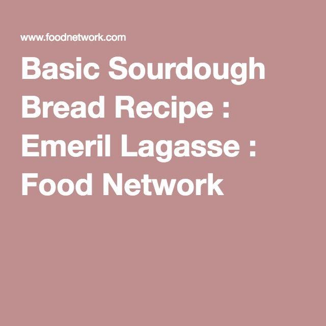 Basic Sourdough Bread Recipe : Emeril Lagasse : Food Network