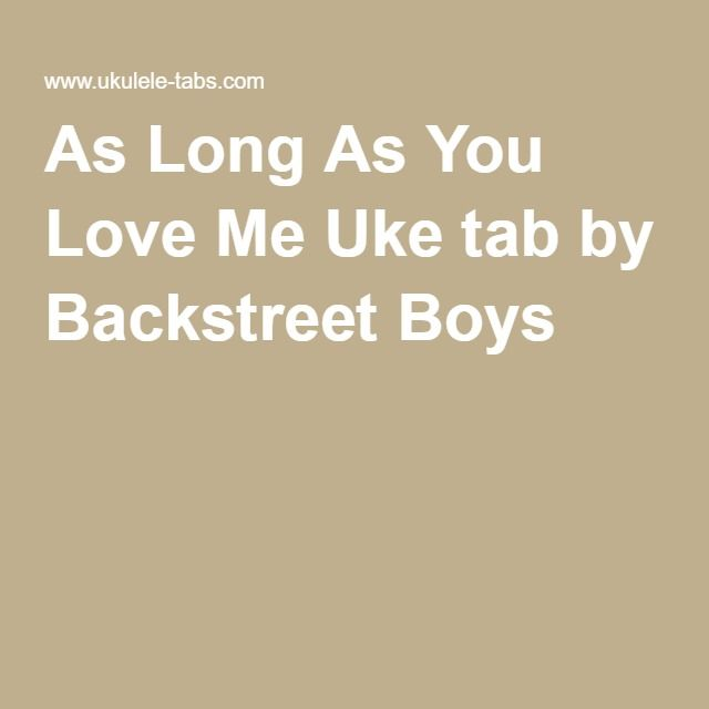 As Long As You Love Me Uke Tab By Backstreet Boys Just Listen