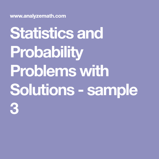 Statistics and Probability Problems with Solutions - sample 3