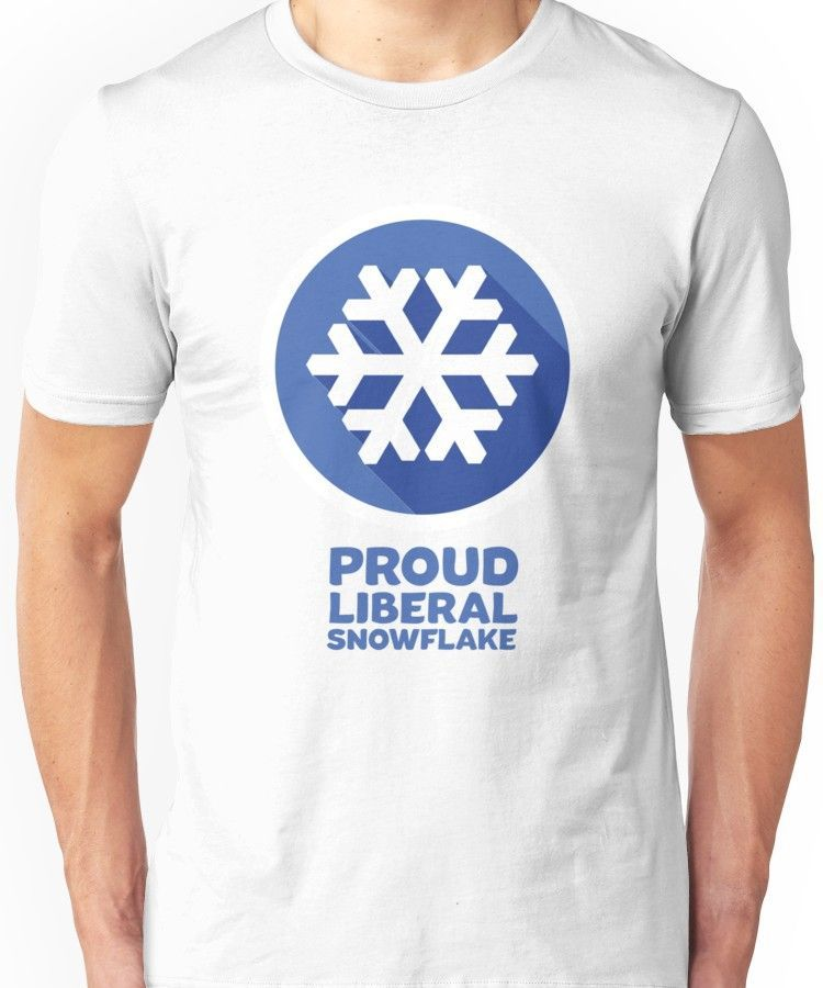 Proud Liberal Snowflake Unisex T Shirt In 2018 Political