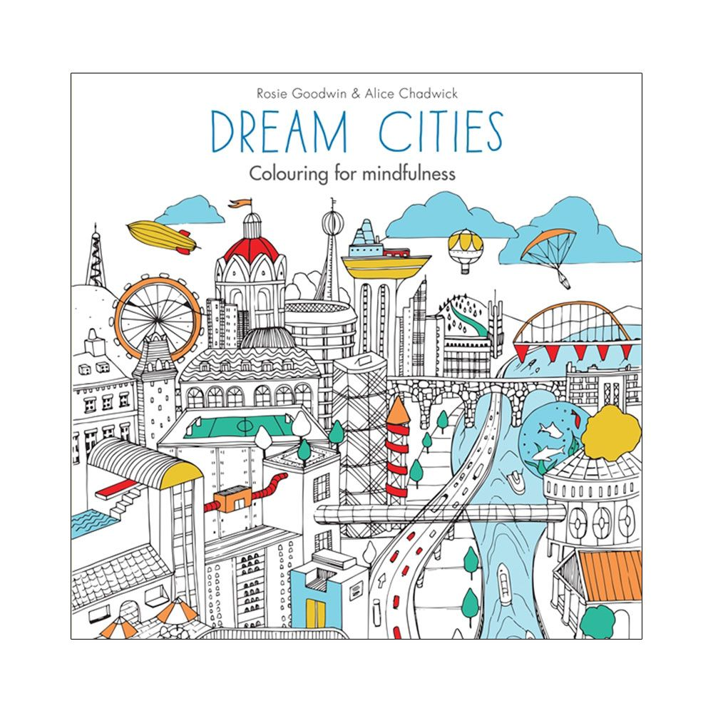 The Dream Cities Colouring Book Is Full Of Imaginary For You To Unleash Your Creativity