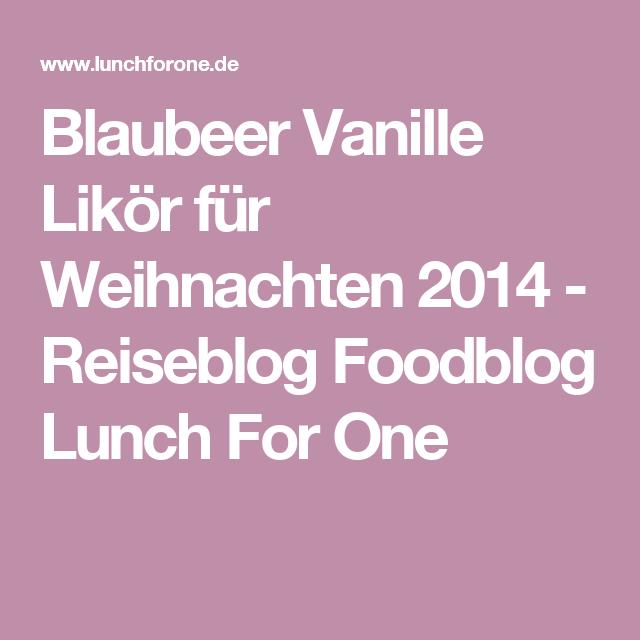 Blaubeer Vanille Likör für Weihnachten 2014 - Reiseblog Foodblog Lunch For One