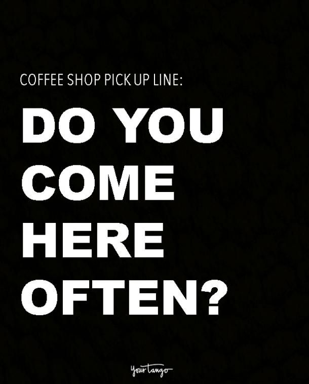 5 Hot & Steamy Coffee Shop Pickup Lines | Memes → | Pick up lines ... #coffeeShop