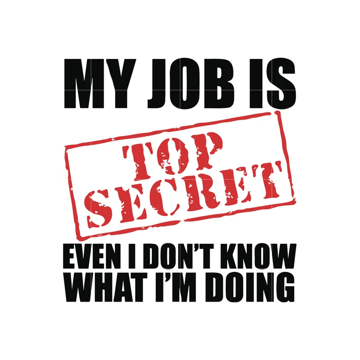 My Job Is Top Secret Even I Don T Know What I M Doing Svg Dxf Eps Png Digital File Svg Quotes Tee Shirts Diy Svg