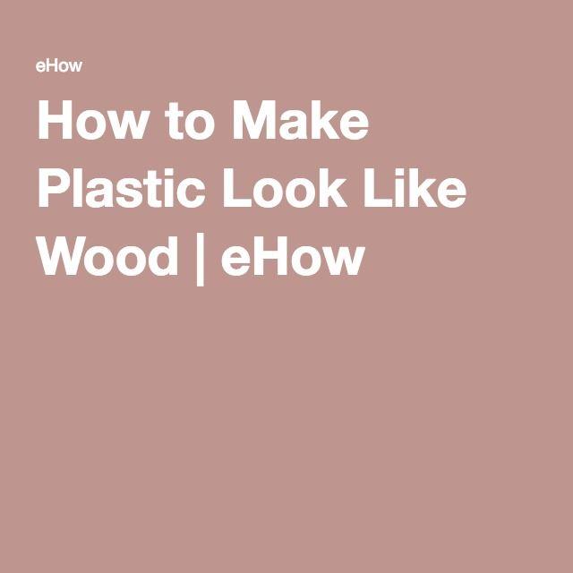How to Make Plastic Look Like Wood | eHow