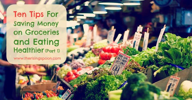 Ten Tips For Saving Money on Groceries and Eating Healthier (Part 1) - www.therisingspoon.com