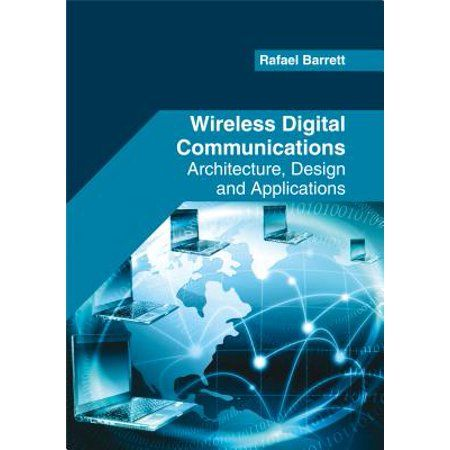 Wireless Digital Communications: Architecture, Design and Applications (Hardcover) - Walmart.com