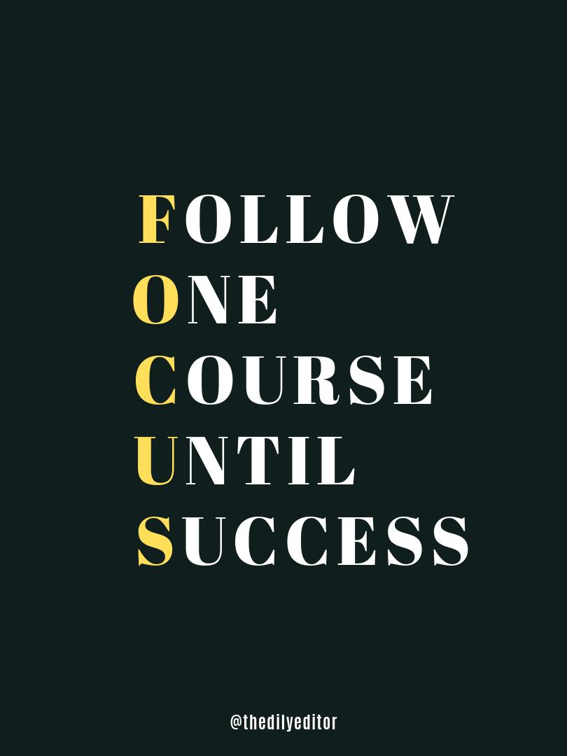 Follow one course until success. successquotes focus