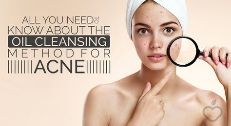 All You Need To Know About The Oil Cleansing Method For Acne - Positive Health Wellness