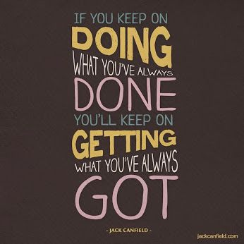 If You Keep On Doing What You Ve Always Done You Ll Keep On