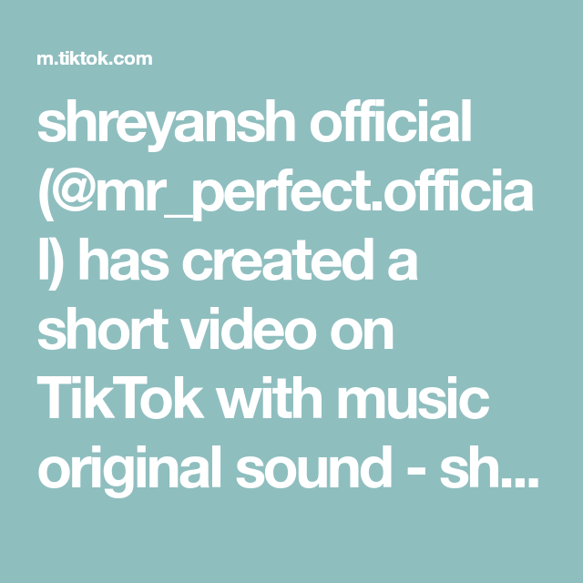 Shreyansh Official Mr Perfect Official Has Created A Short Video On Tiktok With Music Original Sound Saddest Songs Music Rhythm Happy Birthday Wishes Quotes