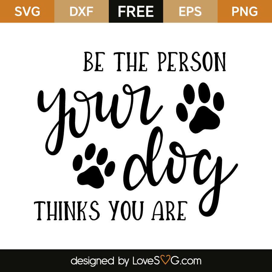 Download Be the person your dog thinks you are | Lovesvg.com ...