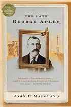 The Late George Apley : a Novel in the Form of a Memoir by John Phillips Marquand - 1938 Winner of the Pulitzer Prize for Novels