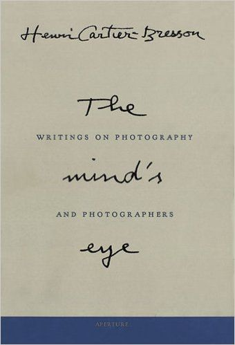 Henri Cartier Bresson The Mind S Eye Writings On Photography And Photographers Henri Cartier Bresson 978089381 Henri Cartier Bresson The Mind S Eye Bresson
