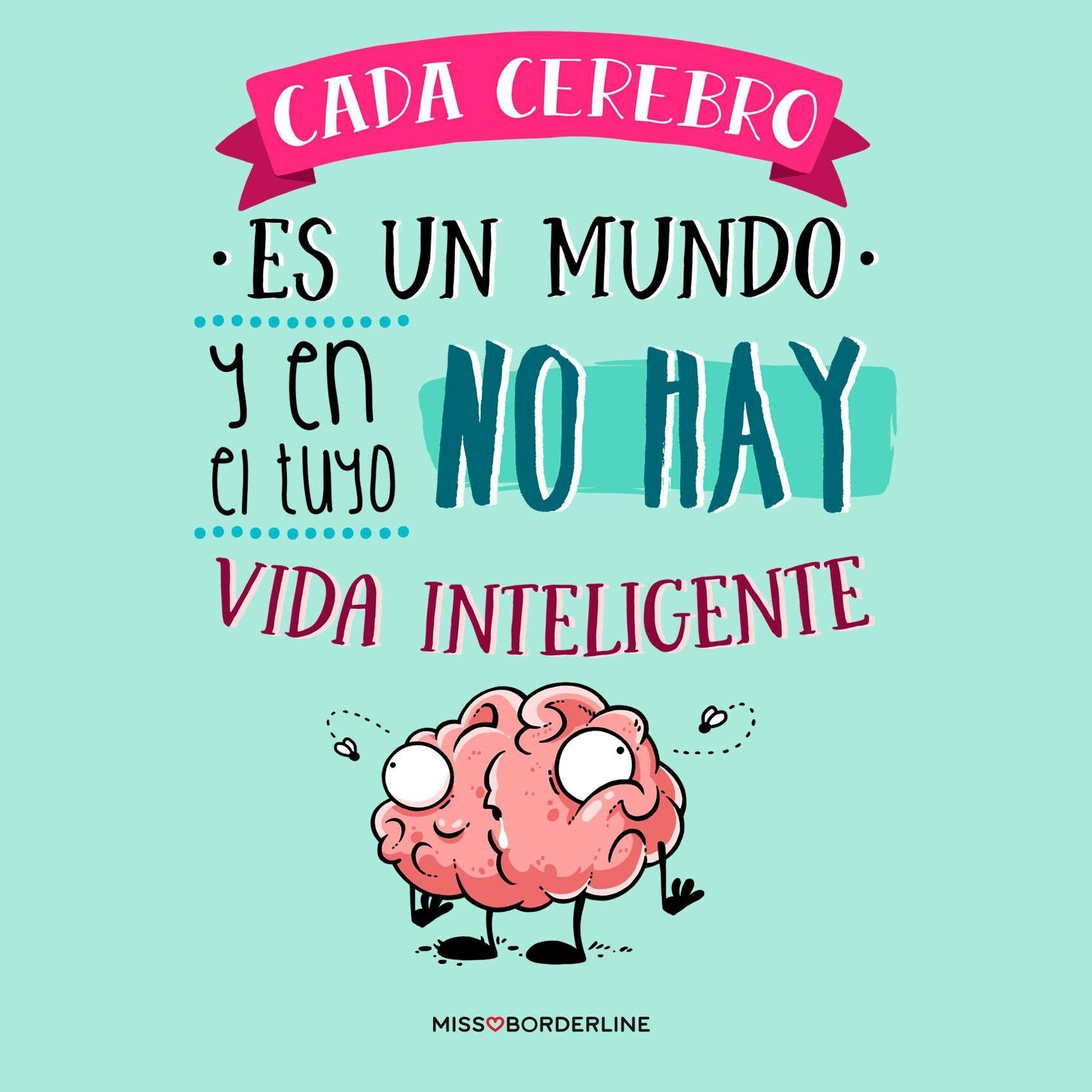 Cada Cerebro Es Un Mundo Y En El Tuyo No Hay Vida
