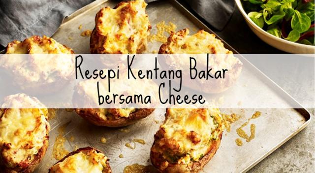 Resepi Mudah Kentang Bakar Bersama Cheese Kentang Resep Makanan Makanan