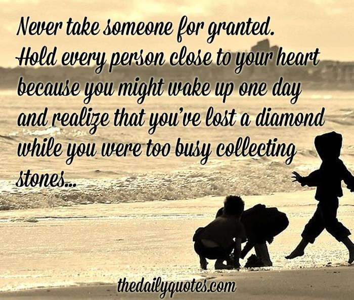 Never Take Someone For Granted Hold Every Person Close To Your
