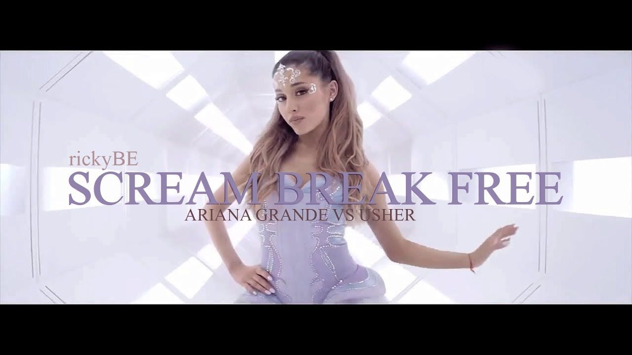 Ariana Grande Ft Zedd Vs Usher Scream Break Free Mashup By