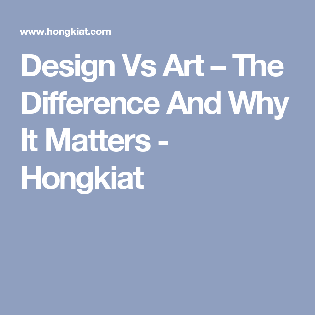 Design Vs Art – The Difference And Why It Matters - Hongkiat