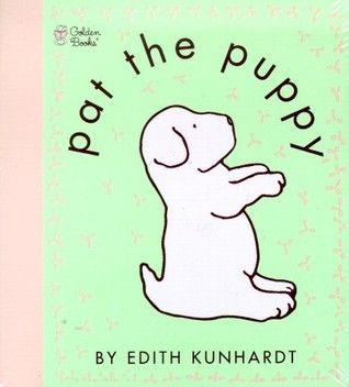 Pat the Puppy by Edith Kunhardt Davis (Like Pat the Bunny, only with a dog)