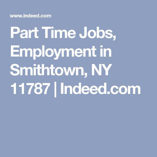 Part Time Jobs, Employment in Smithtown, NY 11787 | Indeed