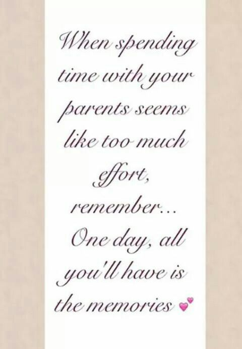 Spending Time With Your Parents Quotes An Stuff