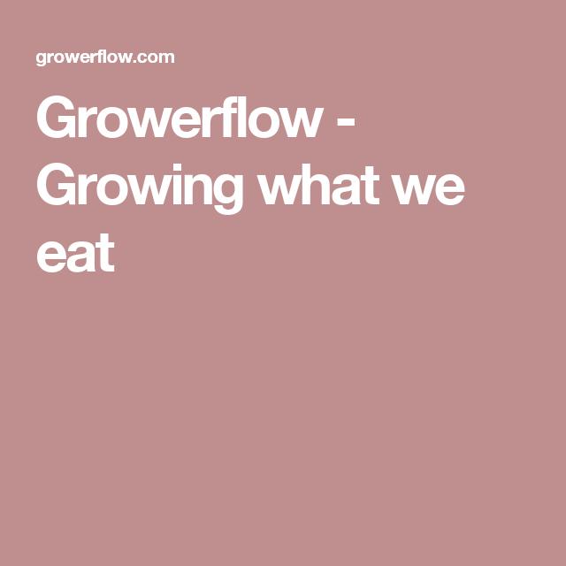 Growerflow - Growing what we eat