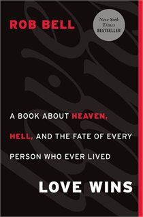 Great Book: Love Wins: A Book About Heaven, Hell, and the Fate of Every Person Who Ever Lived by Rob Bell