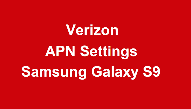Verizon APN Settings Samsung Galaxy S9, Verizon APN Settings Samsung