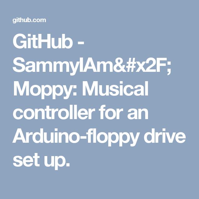 GitHub - SammyIAm/Moppy: Musical controller for an Arduino