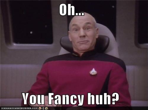 Oh You Fancy Huh Meme Star Trek Captain Picard Funny
