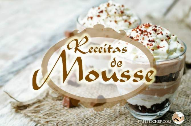 Morango, café, menta, amora, baunilha, maracujá, chocolate preto, branco ou de leite, ... todos os motivos são bons para comer e fazer mousse ou musse.