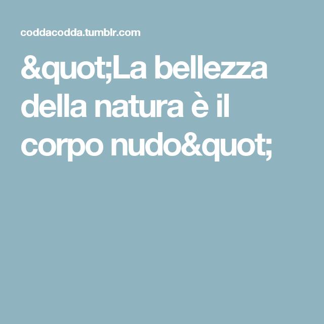 """""""La bellezza della natura è il corpo nudo"""""""