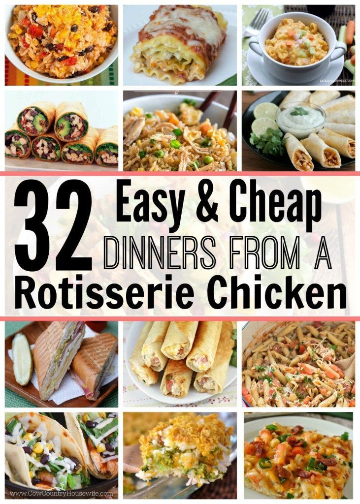 32 Easy & Cheap Dinners From a Rotisserie Chicken 32 Easy & Cheap Dinners From a Rotisserie Chicken        32 Easy & Cheap Dinners From a Rotisserie Chicken. BEST. LIST. EVER! We've had 4 of these this week with just ONE $4.99 chicken!!! I work late and we have busy kids, so these quick, easy and CHEAP meals that require little or no cooking! We're checking this every time I'm want to get delivery from now on!