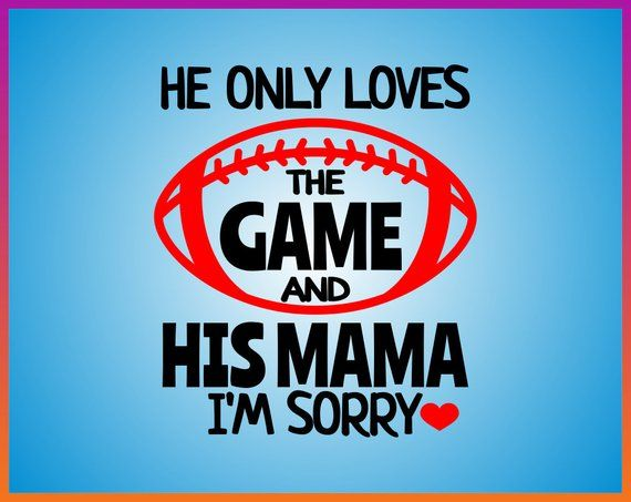 Download He Only Loves the Game and His mama svg Football tee svg ...