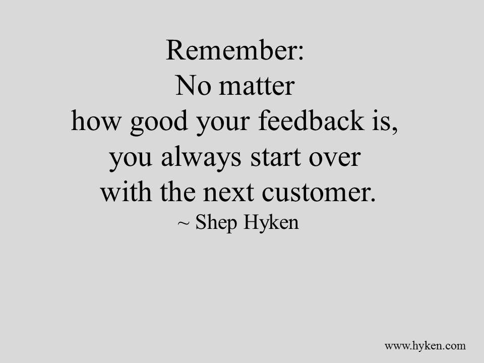 You always start over with the next guest. No customer has ...