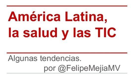 Las TIC, la salud en LATAM. Algunas tendencias. Por Felipe Mejía #esalud