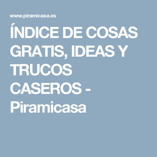 ÍNDICE DE COSAS GRATIS, IDEAS Y TRUCOS CASEROS - Piramicasa