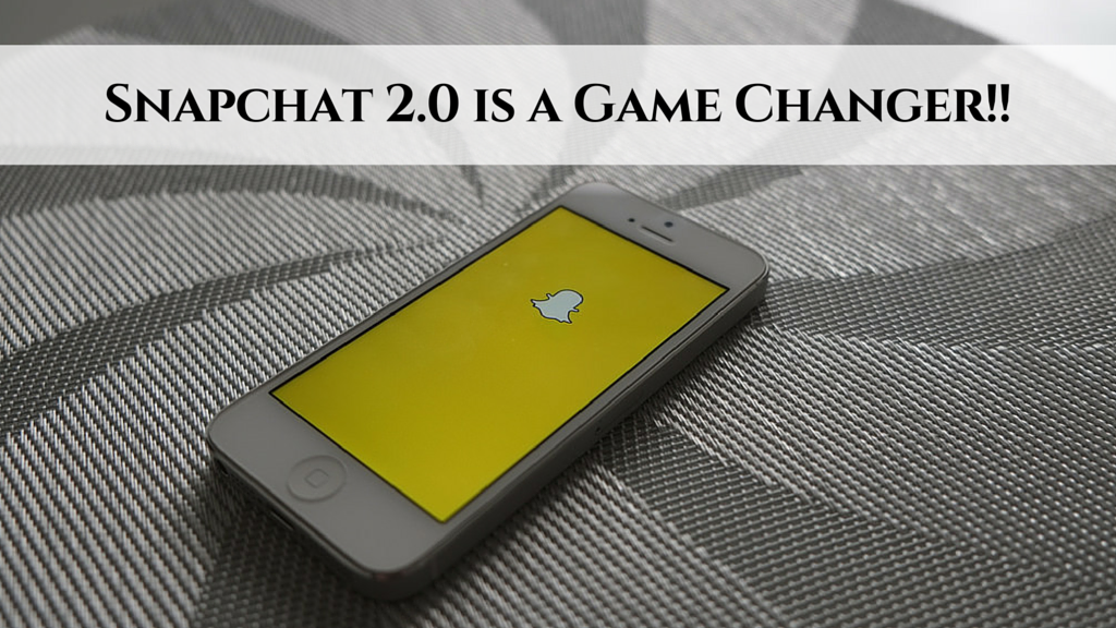 Snapchat 2.0 is a Game Changer Snapchat marketing