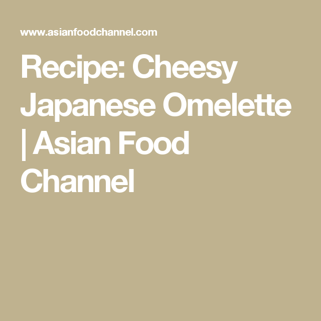 Recipe cheesy japanese omelette asian food channel to cook recipe cheesy japanese omelette asian food channel forumfinder Choice Image