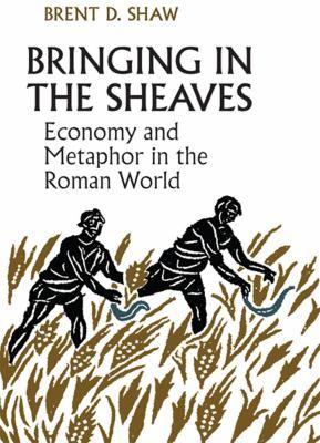 Shaw, Brent D. Bringing in the sheaves : economy and the metaphor in the Roman world / Brent D. Shaw Toronto: University of Toronto Press, 2013 http://cataleg.ub.edu/record=b2199517~S1*cat