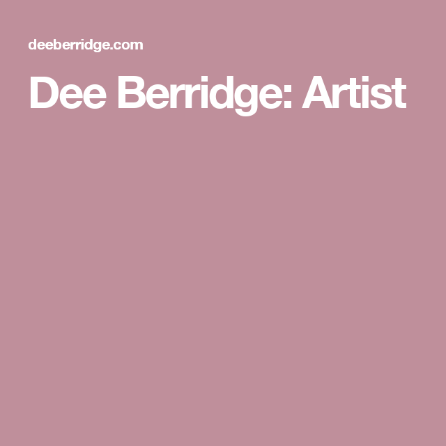 Dee Berridge: Artist