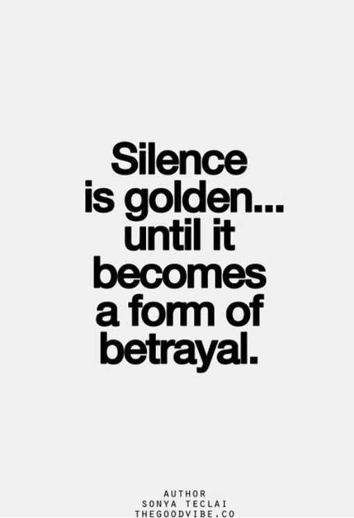 Silence Is Golden Until It Becomes A Form Of Betrayal Inspirational Quotes Pictures Quotes Quotes To Live By