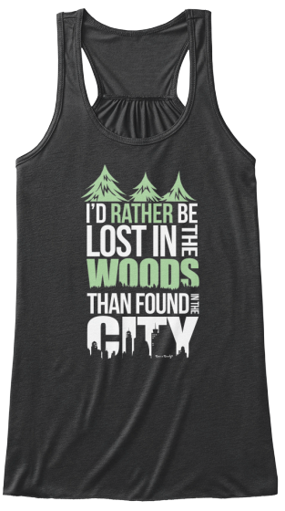 I D Rather Be Lost In The Woods