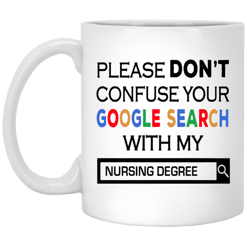 59683969586 Please Don't Confuse Your Google Search With My Nursing Degree Mug ...
