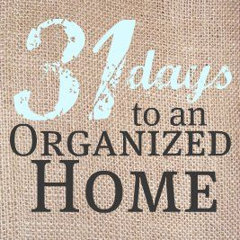 31 Days to an Organized home (posts began on Oct 1, 2011--there will be one post for each day of this month.)