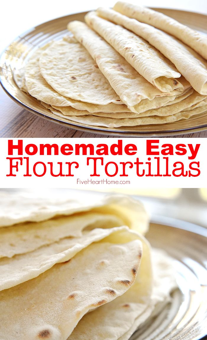 Easy Homemade Flour Tortillas • FIVEheartHOME