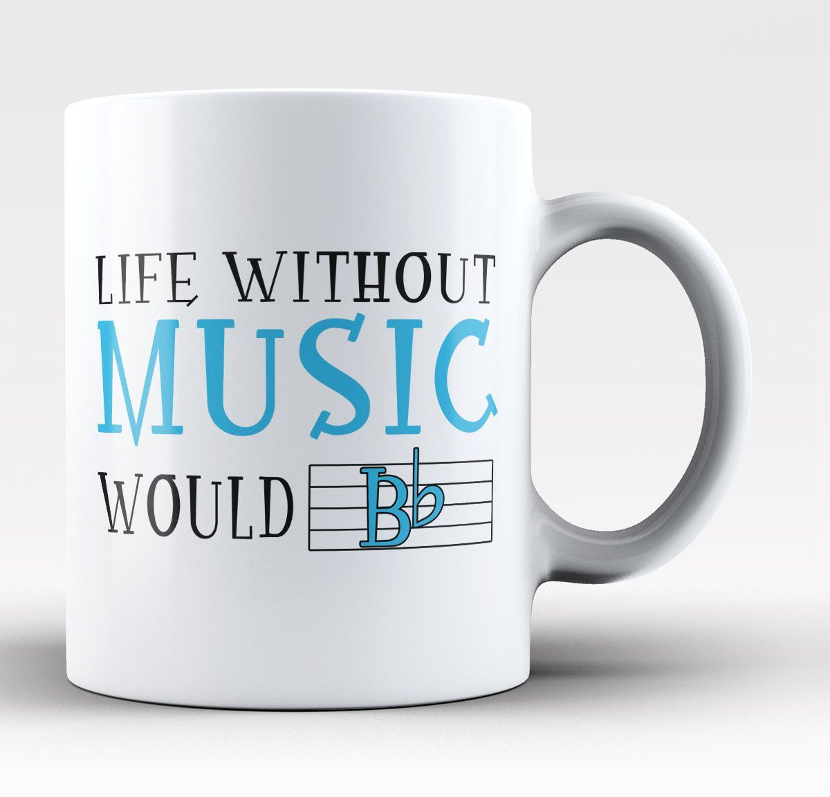 Life without music would B FLAT The perfect coffee mug for anyone who can't live without music. Order yours today! Take advantage of our Low Flat Rate Shipping - order 2 or more and save. - Printed an