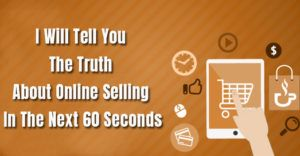 I Will Tell You The Truth About Online Selling In The Next 60 Seconds