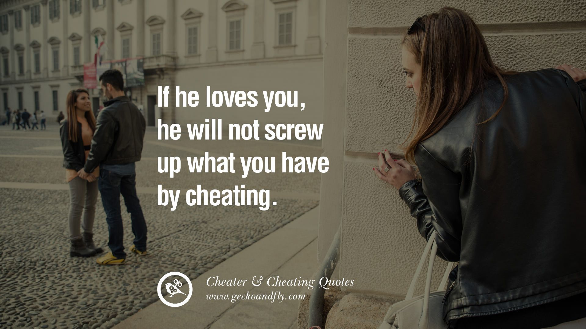 If he loves you he will not screw up what you have by cheating 60 Quotes Cheating Boyfriend And Lying Husband